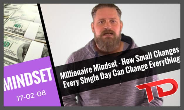 Millionaire Mindset – How Small Changes Every Single Day Can Change Everything!