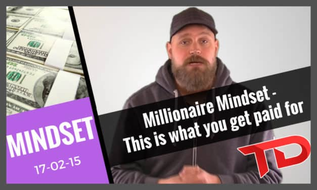 Millionaire Mindset – This is what you get paid for