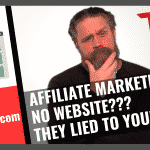 Affiliate Marketing WITHOUT a website – NOT recommended – You´ve been LIED to