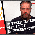 My Biggest Takeaways Of 2020, Part2 – How to Re-Program Yourself